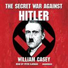 The Secret War against Hitler by William Casey