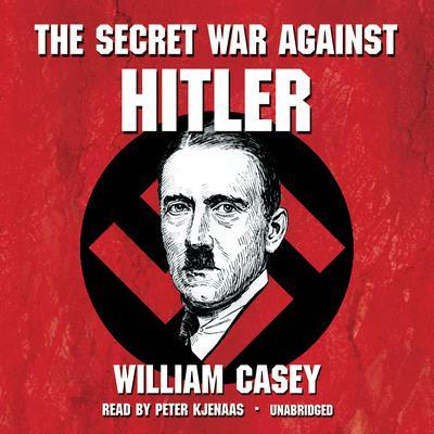 The Secret War against Hitler by William Casey