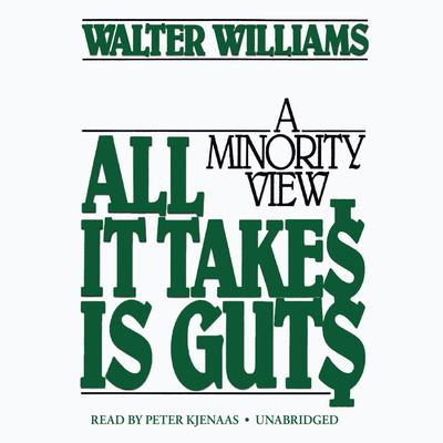 All It Takes Is Guts by Walter E. Williams
