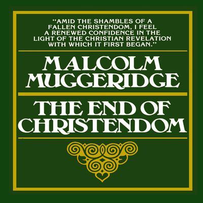 The End of Christendom by Malcolm Muggeridge