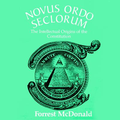 Novus Ordo Seclorum by Forrest McDonald