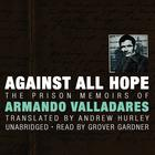 Against All Hope by Armando Valladares