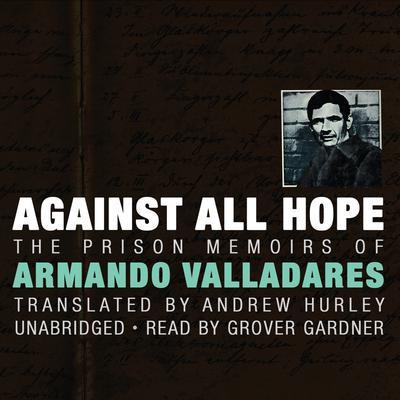 Against All Hope by Armando Valladares