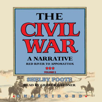 The Civil War: A Narrative, Vol. 3 by Shelby Foote