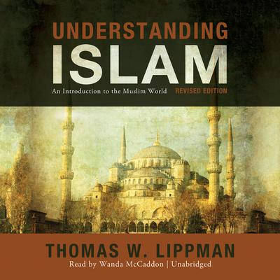 Understanding Islam, Revised Edition by Thomas W. Lippman