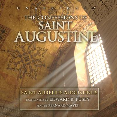 The Confessions of Saint Augustine by Saint Aurelius Augustinus
