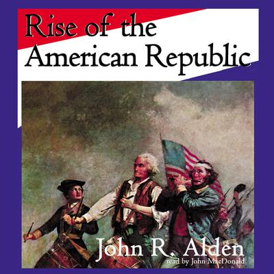 Rise of the American Republic by John R. Alden