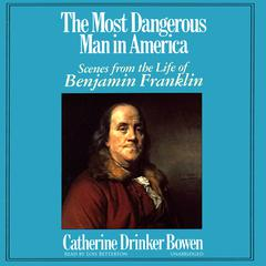 The Most Dangerous Man in America by Catherine Drinker Bowen
