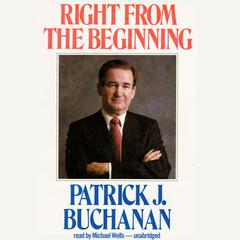 Right from the Beginning by Patrick J. Buchanan
