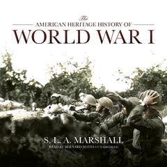 The American Heritage History of World War I by S. L. A. Marshall