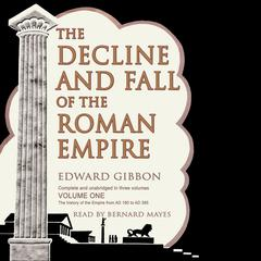 The Decline and Fall of the Roman Empire, Vol. I by Edward Gibbon
