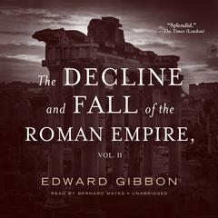 The Decline and Fall of the Roman Empire, Vol. 2 by Edward Gibbon