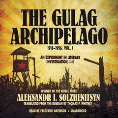 The Gulag Archipelago, 1918–1956, Vol. 1 by Aleksandr Solzhenitsyn