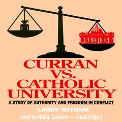 Curran vs. Catholic University by Larry Witham