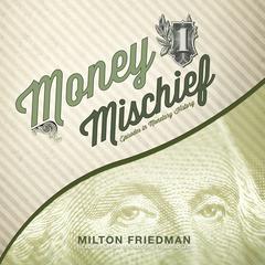 Money Mischief by Milton Friedman