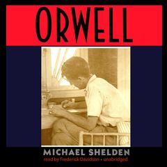 Orwell by Michael Shelden