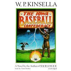 The Iowa Baseball Confederacy by W. P. Kinsella