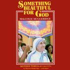 Something Beautiful for God by Malcolm Muggeridge