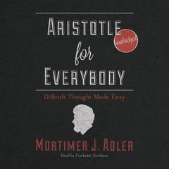 Aristotle for Everybody by Mortimer J. Adler