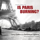 Is Paris Burning? by Larry Collins, Dominique Lapierre