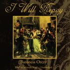 I Will Repay by Baroness Emma Orczy