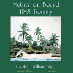 Mutiny on Board HMS Bounty by William Bligh