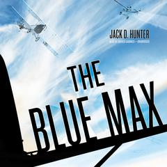 The Blue Max by Jack D. Hunter