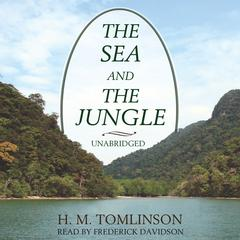 The Sea and the Jungle by H. M. Tomlinson