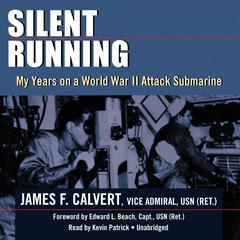 Silent Running by Vice Admiral James F. Calvert, USN (Ret.)