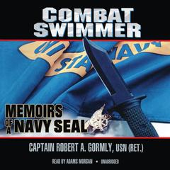 Combat Swimmer by Captain Robert A. Gormly, USN (Ret.)