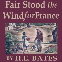 Fair Stood the Wind for France by H. E. Bates