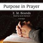 Purpose in Prayer by E. M. Bounds