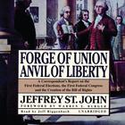 Forge of Union, Anvil of Liberty by Jeffrey St. John