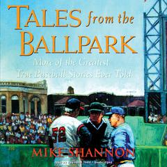 Tales from the Ballpark by Mike Shannon