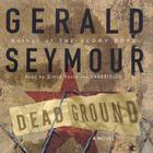 Dead Ground by Gerald Seymour