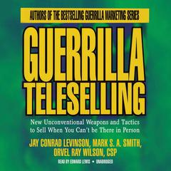 Guerrilla Teleselling by Jay Conrad Levinson, Mark S. A. Smith, Orvel Ray Wilson