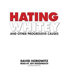 Hating Whitey and Other Progressive Causes by David Horowitz