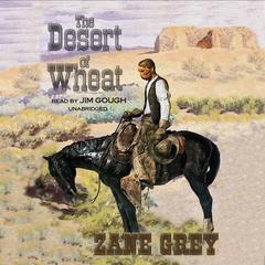The Desert of Wheat by Zane Grey
