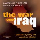 The War over Iraq by Lawrence F. Kaplan, William Kristol