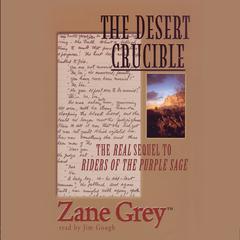 The Desert Crucible by Zane Grey