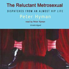 The Reluctant Metrosexual by Peter Hyman