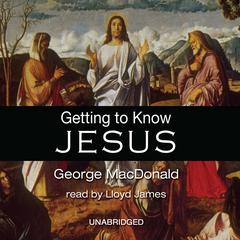Getting to Know Jesus by George MacDonald