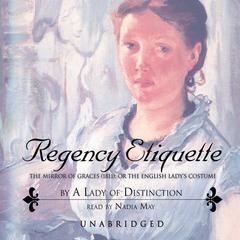 Regency Etiquette by A Lady of Distinction