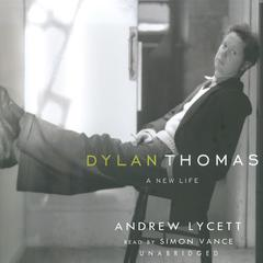 Dylan Thomas by Andrew Lycett