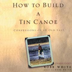 How to Build a Tin Canoe by Robb White