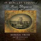 The Mercury Visions of Louis Daguerre by Dominic Smith