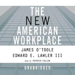 The New American Workplace by James O'Toole, Edward E. Lawler III