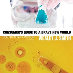 Consumer's Guide to a Brave New World by Wesley J. Smith