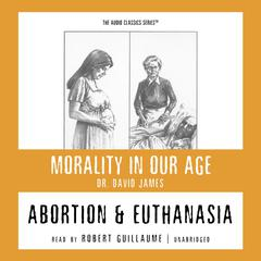 Abortion and Euthanasia by Dr. David James