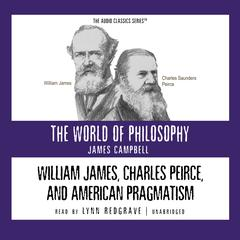 William James, Charles Peirce, and American Pragmatism by Prof. James Campbell